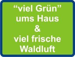 it viel Grün ums haus + frische Waldluft